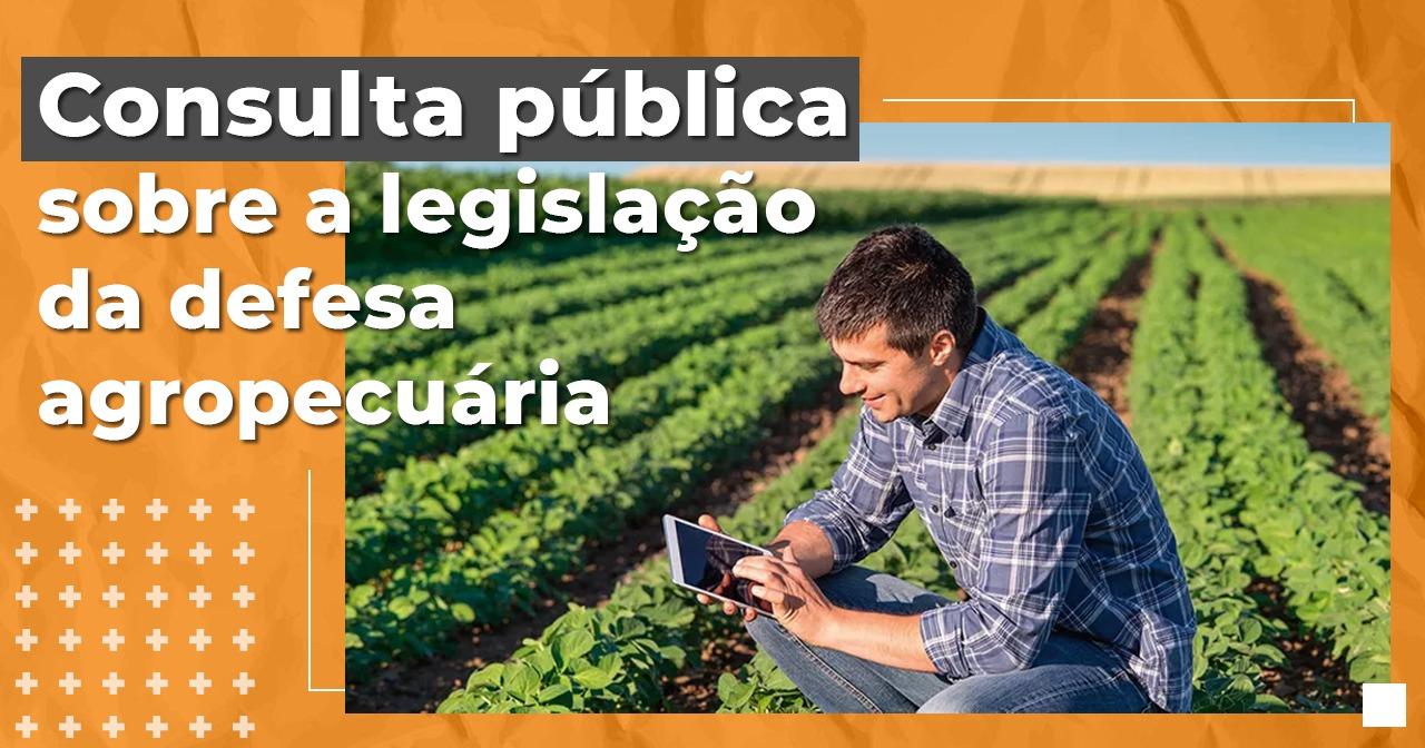 Aberta consulta pública para revisão do arcabouço legal da defesa agropecuária